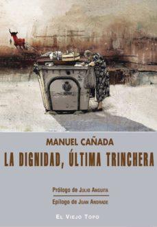 dignidad, ultima trinchera-manuel cañada-9788416995295