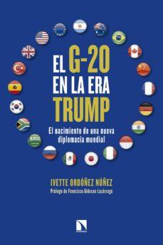 el g-20 en la era trump: el nacimiento de una nueva diplomacia mundial-ivette ordoñez nuñez-9788490973349