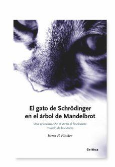 el gato de schrodinger y el arbol de mandelbrot-ernst peter fischer-9788474236491