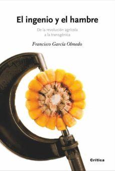 el ingenio y el hambre: de la revolucion agricola a la transgenic a-francisco garcia olmedo-9788474238846