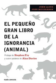 el pequeño gran libro de la ignorancia (animal)-john lloyd-john mitchinson-9788449322389