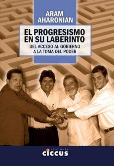 el progresismo en su laberinto-aram aharonian-9789876937221