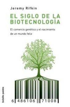 el siglo de la biotecnologia: el comercio genetico y el nacimient o de un mundo feliz-jeremy rifkin-9788449322419