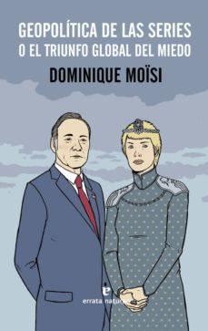 geopolítica de las series-dominique moisi-9788416544486