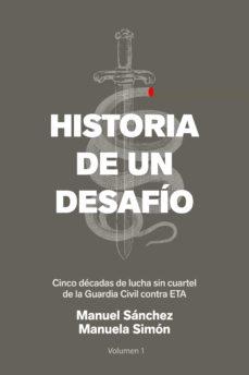 historia de un desafio: cinco decadas de lucha sin cuartel de la guardia civil contra eta-manuel sanchez-manuela simon-9788499426365