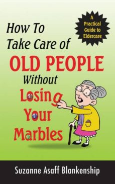 how to take care of old people without losing your marbles-9780996373906
