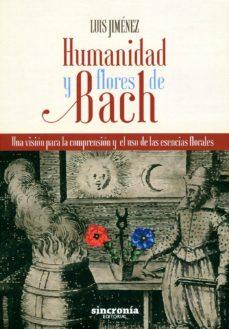 humanidad y flores de bach: una vision para la comprension y el uso de las esencias florales-luis jimenez-9788494392931