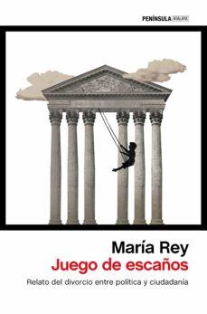 juego de escaños: relato del divorcio entre politica y ciudadania-maria rey-9788499426075
