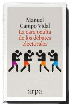 la cara oculta de los debates electorales-manuel campo vidal-9788416601349