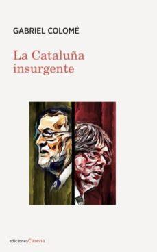 la cataluña insurgente-gabriel colome-9788416843787