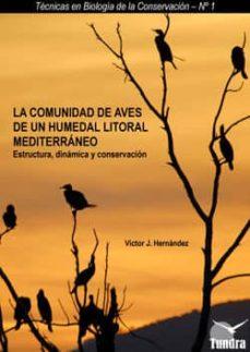 la comunidad de aves de un humedal litoral mediterraneo: estructu ra, dinamica y conservacion-victor j. hernandez-9788461245918