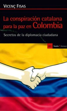 la conspiracion catalana para la paz en colombia-vicenç fisas-9788498887921