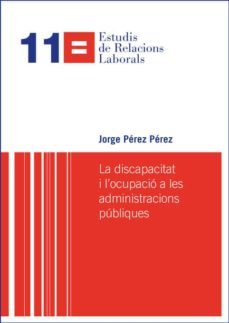 la discapacitat i l ocupació a les administracions públiques-jorge pérez pérez-9788498037807