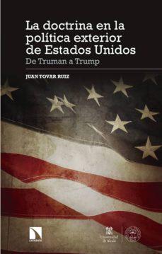 la doctrina en la politica exterior de estados unidos: de truman a trump-juan tovar ruiz-9788490973455