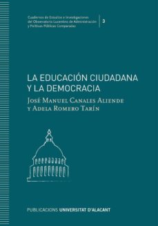 la educación ciudadana y la democracia-jose manuel canales aliende-9788416724611