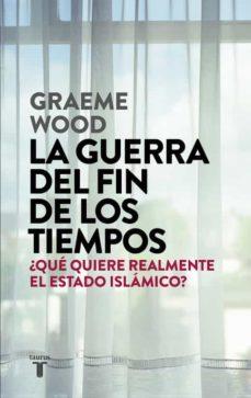 la guerra del fin de los tiempos-graeme wood-9788430618026
