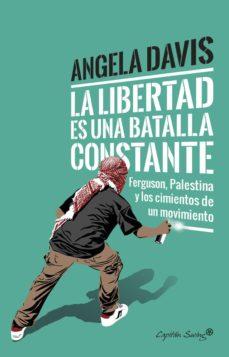 la libertad es una batalla constante: ferguson, palestina y los cimientos de un movimiento-angela davis-9788494740718