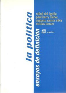 la politica, ensayos de definicion-rafael del (ed.) aguila-9788492311286