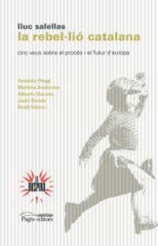 la rebel·lio catalana: cinc veus sobre el proces i el futur d europa-lluc salellas-9788499758923