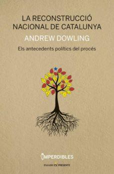 la reconstruccio nacional de catalunya: els antecedents politics del proces-andrew dowling-9788494733314