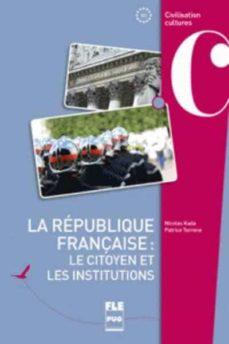 la république française: le citoyen et les institutions-n./terrone, p. kada-9782706126369