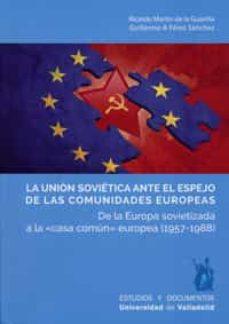 la union sovietica ante el espejo de las comunidades europeas: de la europa sovietizada a la casa comun europea (1957-1988)-ricardo/pérez sánchez, martín de la guardia-9788484489016