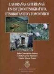 las brañas asturianas: un estudio etnografico, etnobotanico y top ominico-adolfo garcia martinez-julio concepcion suarez-9788487212734