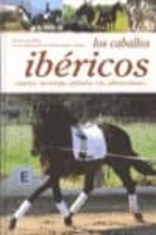 los caballos ibericos: origenes, morfologia, aptitudes, cria, adi estramiento-vicenzo de maria-miriam cabrera-9788431541224
