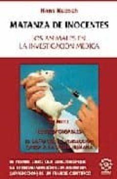 matanza de inocentes: los animales en la investigacion medica-hans ruesch-9788483521205