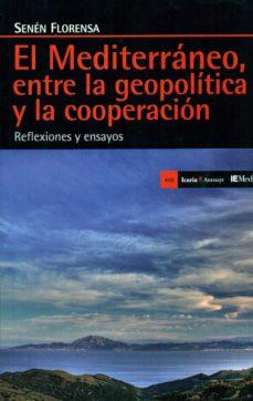 mediterraneo, entre la geopolitica y la cooperacion-senen florensa-9788498887815