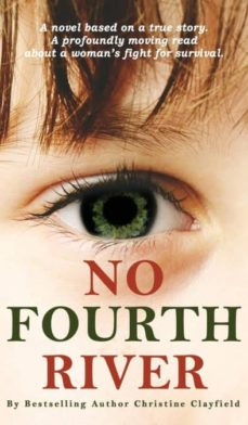 no fourth river. a novel based on a true story. a profoundly moving read about a womans fight for survival.-9781999840969