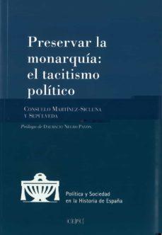 preservar la monarquia: el tacitismo politico- martinez-sicluna y sepulveda-9788425917431