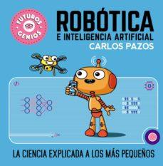 robotica e inteligencia artificial (pequeños genios 5)-carlos pazos-9788448856526