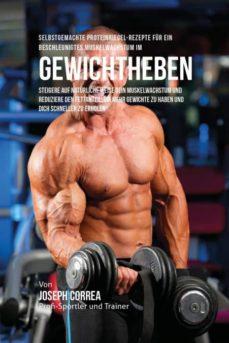 selbstgemachte proteinriegel-rezepte f�r ein beschleunigtes muskelwachstum im gewichtheben-9781635311426
