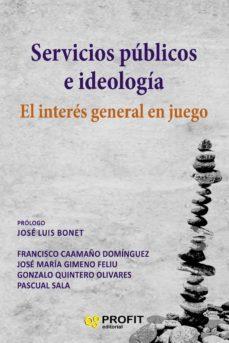 servicios publicos e ideologia: el interes general en juego-9788416904877