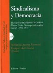 sindicalismo y democracia: el derecho sindical español del profes or manuel carlos palomeque treinta años después (1986-2016)-9788490455302