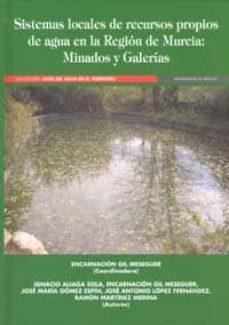 sistemas locales de recursos propios de agua en la region de murc ia: minados y galerias-ignacio aliaga sola-9788483717110