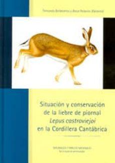 """situacion y conservacion de la liebre de piornal """"lepus castrovie joi"""" en la cordillera cantabrica-fernando ballesteros-9788480147552"""