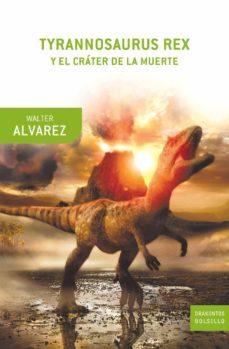 tyraronnosaurus rex y el crater de la muerte-walter alvarez-9788498920130