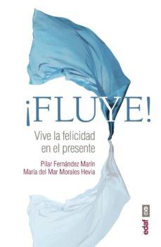 ¡fluye!: vive la felicidad en el presente-pilar fernandez marin-9788441437456