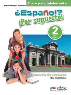 ¿español? ¡por supuesto! 2 / a2: libro de ejercicios-maria angeles palomino-9788490812211