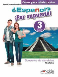 ¿español? ¡por supuesto! 3 / a2+: libro de ejercicios-rebeca martinez-9788490812310