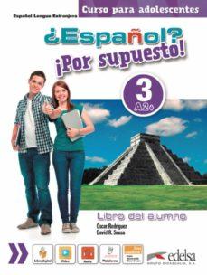 ¿español? ¡por supuesto! 3 / a2+: libro del alumno-oscar rodriguez-david r. sousa-9788490812303