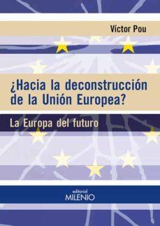 ¿hacia la deconstruccion de la union europea?: la europa del futuro-victor pou serradell-9788497437585
