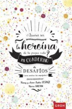 ¿quieres ser la heroina de tu propia via?: mi cuaderno de desafios-anne sophie-9788490680926