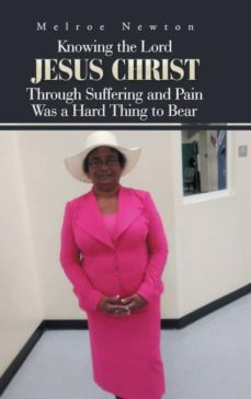 knowing the lord jesus christ through suffering and pain was a hard thing to bear-9781546245087