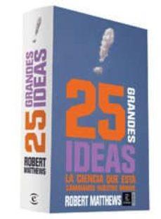 25 grandes ideas: la ciencia que esta cambiando nuestro mundo-robert matthews-9788467024142