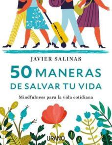 50 maneras de salvar tu vida: mindfulnes para la vida cotidiana-javier salinas-9788416720040