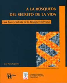 a la busqueda del secreto de la vida. una breve historia de la bi ologia molecular-jose maria valpuesta-9788400087043