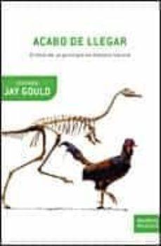 acabo de llegar: el final de un principio de historia natural-stephen jay gould-9788484328650